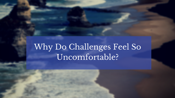 Why Challenges Feel So Uncomfortable?