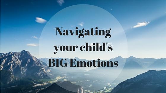 Navigating Your Child's BIG Emotions