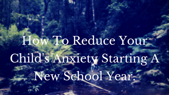 How To Reduce Your Child's Anxiety Starting A New School Year
