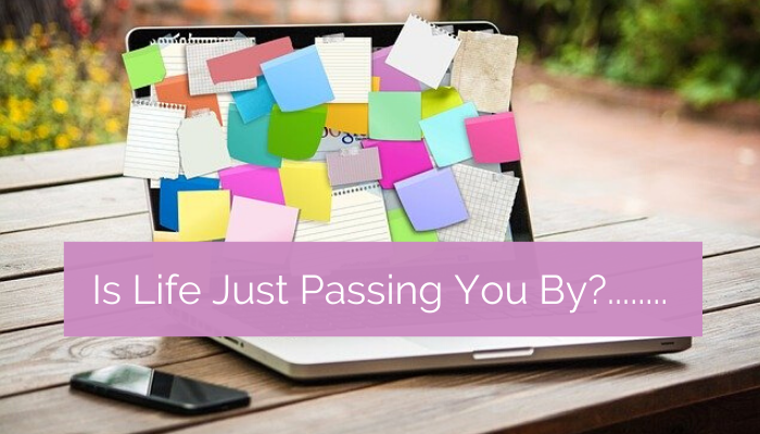 Is life just passing you by?