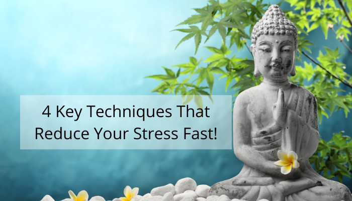 4 Techniques That Reduce Your Stress Fast